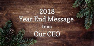 Text: 2018 Year End Message from Our CEO